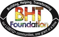 "BHT Foundation Logo. A black oval border with white text that reads ""Building helping and transforming our LGBTQ+ communities, one grant at a time"". Inside the black oval border is white with ""BHT Foundation cut out to revel a rainbow Pride flag"